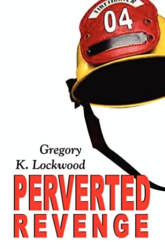Perverted Revenge: Gregory K. Lockwood