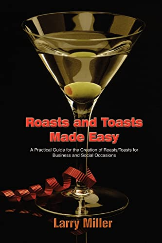 Roasts and Toasts Made Easy: A Practical Guide for the Creation of Roasts/Toasts for Business and Social Occasions (1403365792) by Miller, Larry
