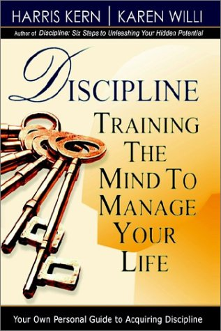 DISCIPLINE: TRAINING THE MIND TO MANAGE YOUR LIFE (1403367256) by Kern, Harris; Willi, Karen