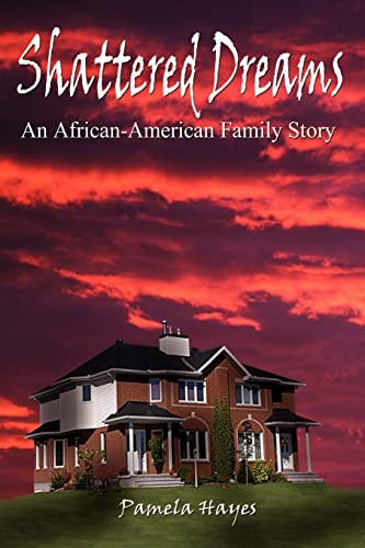 Shattered Dreams An African-American Family Story: Pamela Hayes