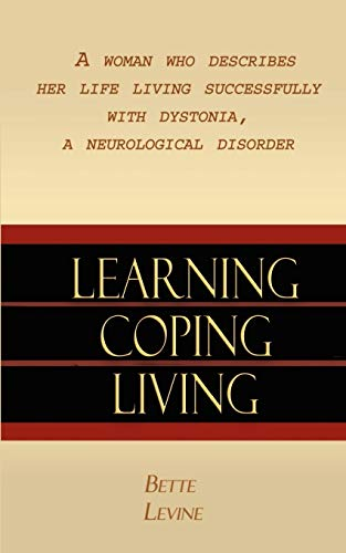 9781403369161: Learning, Coping, Living: A Woman Who Describes Her Life Living Successfully with Dystonia, A Neurological Disorder
