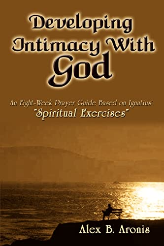 """9781403369437: Developing Intimacy With God: An Eight-Week Prayer Guide Based on Ignatius' """"Spiritual Exercises"""""""