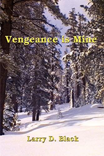 Vengeance is Mine - Black, Larry D.