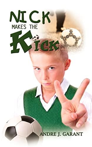 Nick Makes The Kick: Andre J. Garant