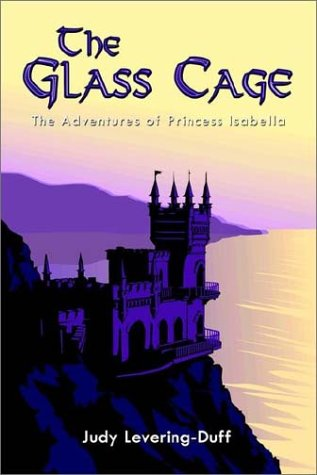 The Glass Cage: The Adventures of Princess: Judy Levering-Duff