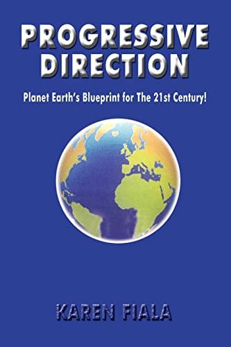 Progressive Direction: Planet Earth's Blueprint for The 21st Century!: Fiala, Karen