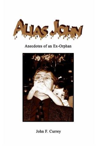 Alias John: Anecdotes of an Ex-Orphan: Currey, John F.