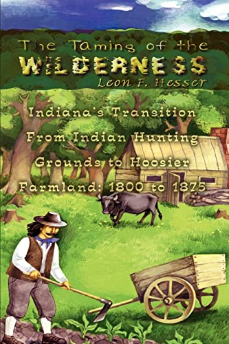 9781403374943: The Taming of the Wilderness: Indiana's Transition From Indian Hunting Grounds to Hoosier Farmland: 1800 to 1875