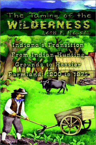 9781403374950: The Taming of the Wilderness: Indiana's Transition From Indian Hunting Grounds to Hoosier Farmland: 1800 to 1875