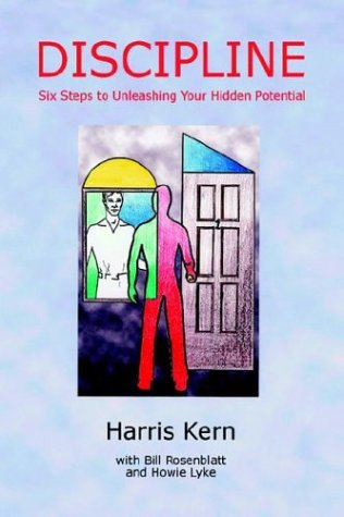Discipline: Six Steps to Unleashing Your Hidden Potential (1403376298) by Kern, Harris