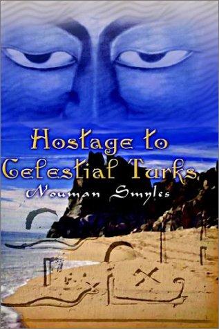 Hostage to Celestial Turks: Smyles, Nouman
