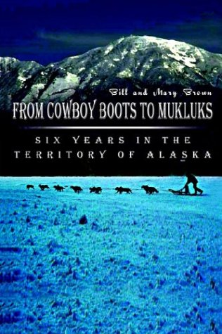 9781403378095: From Cowboy Boots to Mukluks: Six Years in the Territory of Alaska