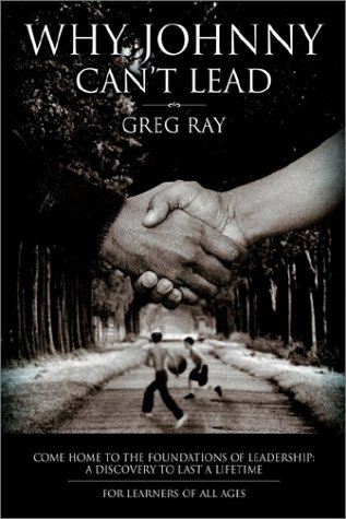 Why Johnny Can't Lead: Come Home to: Greg Ray