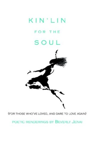 Kinlin for the Soul: For Those Whove Loved, and Dare to Love Again: Beverly Jenai