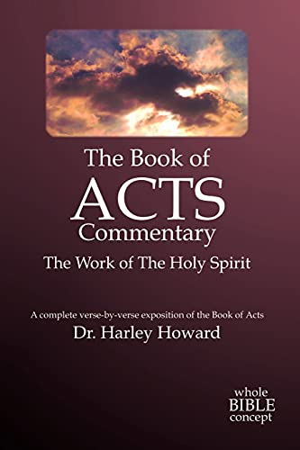 The Book of Acts Commentary: The Work of the Holy Spirit: Howard, Harley