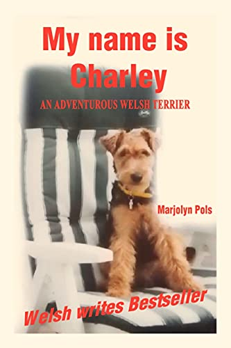 9781403381811: My Name Is Charley: An Adventurous Welsh Terrier