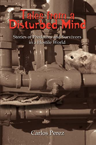 9781403381965: Tales from a Disturbed Mind: Stories of Predators and Survivors in a Hostile World
