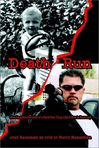 Death Run: Shocking Recollections of a Hard Core Drug Addict Now in Recovery: Reesman, Joel