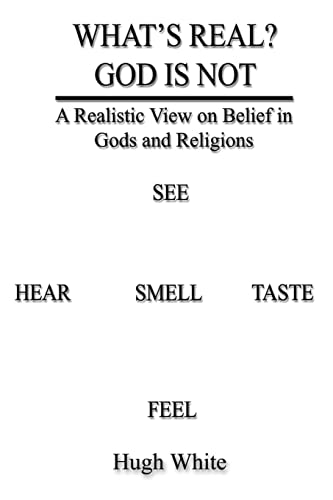 9781403388353: What's Real? God is Not: A Realistic View on Belief in Gods and Religions