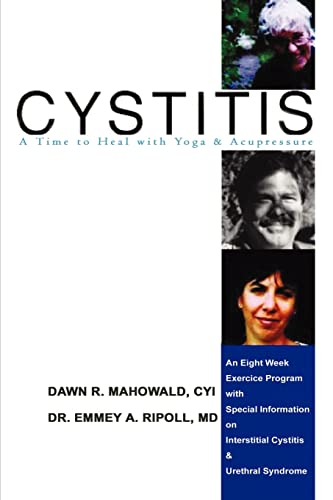 9781403388704: Cystitis: A Time to Heal with Yoga & Accupressure, An Eight Week Exercise Program with Special Information on Interstitial Cystitis & Urethral Syndrome
