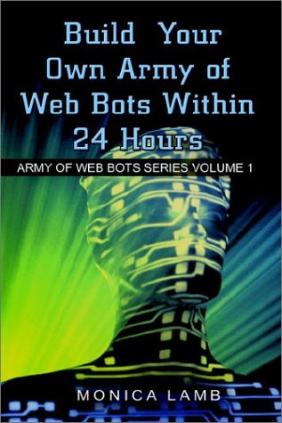 9781403390011: Build Your Own Army of Web Bots Within 24 Hours (Army of Web Bots Series, 1) (v. 1)