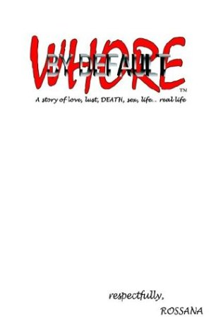 9781403390752: Whore by Default: A Story of Love, Lust, Death, Sex, Life. . .Real Life