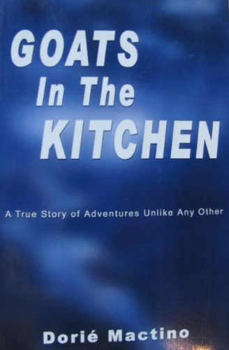 Goats in the Kitchen: A True Story of Adventures Unlike Any Other (1403391114) by Mactino, Dorie'
