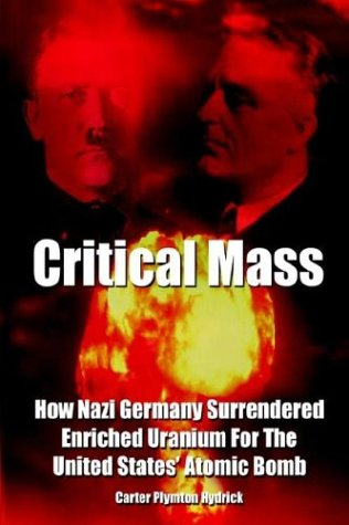 9781403392091: Critical Mass: How Nazi Germany Surrendered Enriched Uranium for the United States' Atomic Bomb