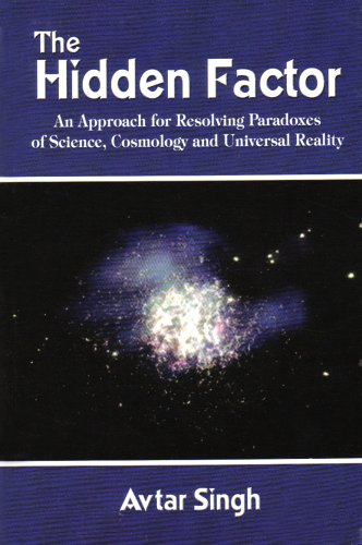 9781403393647: The Hidden Factor: An Approach for Resolving Paradoxes of Science, Cosmology and Universal Reality