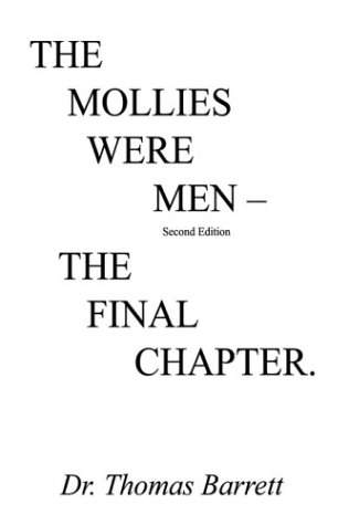 The Mollies Were Men (Second Edition): The Final Chapter: Dr Thomas Barrett
