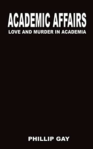 Academic Affairs: Love and Murder in Academia: Gay, Phillip