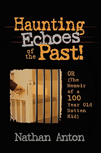 Haunting Echoes of the Past: Or (the Memoir of a 100 Year Old Rotten Kid): Nathan Anton