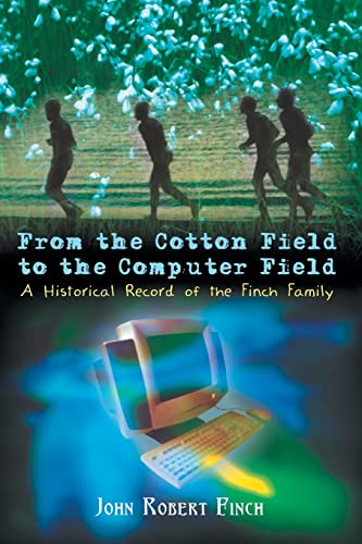9781403399625: From the Cotton Field to the Computer Field: A Historical Record of the Finch Family