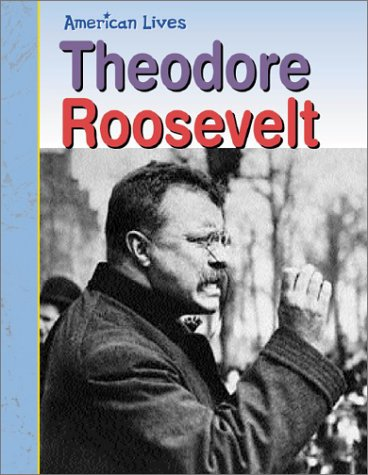 9781403404152: Theodore Roosevelt (American Lives: Presidents)