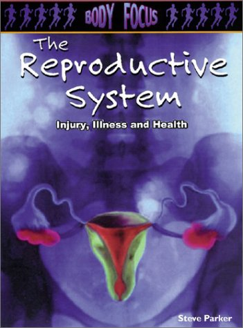 9781403404558: The Reproductive System: Injury, Illness and Health (Body Focus: The Science of Health, Injury and Disease)