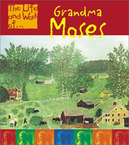 9781403404954: Grandma Moses (The Life and Work of . . .)