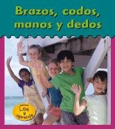 Brazos, Codos, Manos Y Dedos / Arms, Elbows, Hands and fingers (Heinemann Lee Y Aprende/...