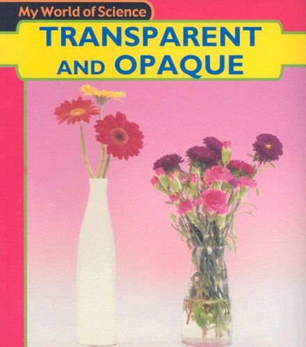 9781403431707: Transparent and Opaque (My World of Science)