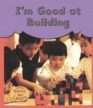 9781403434432: I'm Good at Building