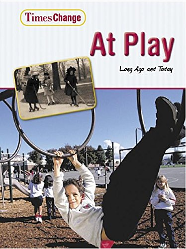 9781403445384: At Play: Long Ago and Today (Times Change)