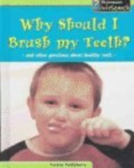 9781403446794: Why Should I Brush My Teeth?: And Other Questions About Healthy Teeth (Body Matters)