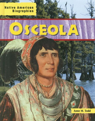 Osceola (Native American Biographies): Anne M. Todd