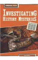 Investigating History Mysteries (Forensic Files): Woolf, Alex