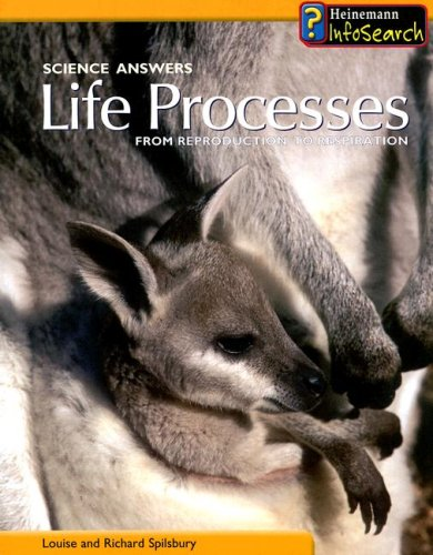 Life Processes: From Reproduction to Respiration (Science Answers): Spilsbury, Louise & Spilsbury, ...
