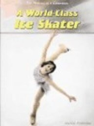 9781403455512: A World-Class Ice Skater (Making of a Champion)