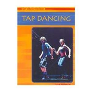 9781403461278: Tap Dancing: 0 (Get Going! Hobbies)