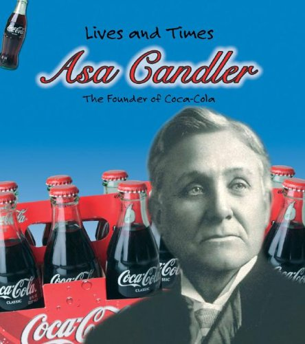 9781403463432: Asa Candler: The Founder of Coca-Cola (Lives and Times)
