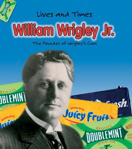 9781403463470: William Wrigley Jr. (Lives and Times)