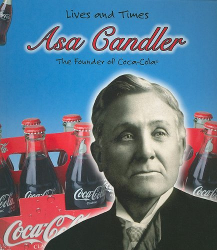9781403463579: Asa Candler: The Founder of Coca-Cola (Lives and Times)