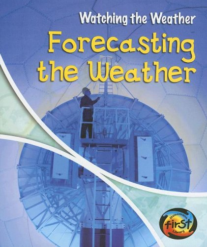 9781403465535: Forecasting the Weather: 0 (Watching the Weather)